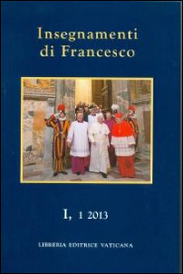 Insegnamenti di Francesco (2013). 1. - Papa Francesco (Jorge Mario Bergoglio) | Ericsfund.org