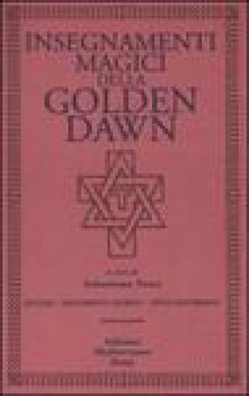 Insegnamenti magici della Golden Dawn. Rituali, documenti segreti, testi dottrinali. 2. - A. Tranquilli pdf epub