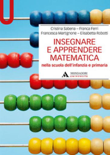 Insegnare e apprendere matematica nella scuola dell'infanzia e primaria - Cristina Sabena | Ericsfund.org