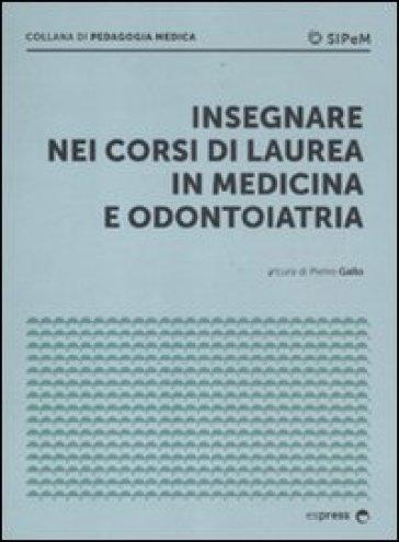 Insegnare nei corsi di laurea in medicina e odontoiatria - Pietro Gallo  