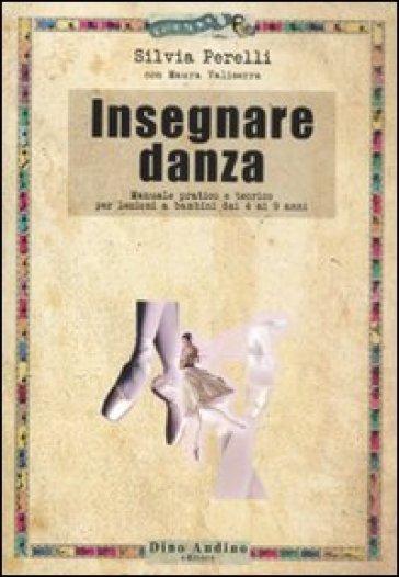 Insegnare danza. Manuale pratico e teorico per lezioni a bambini dai 4 a 9 anni - Silvia Perelli pdf epub
