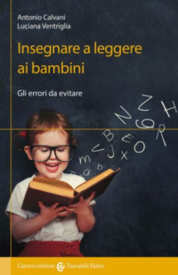 Insegnare a leggere ai bambini. Gli errori da evitare - Antonio Calvani | Ericsfund.org