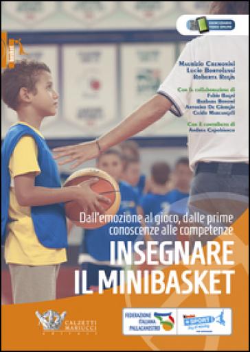 Insegnare il minibasket. Dall'emozione al gioco, dalle prime conoscenze alla competenze - Maurizio Cremonini   Thecosgala.com