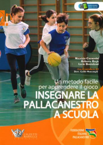 Insegnare la pallacanestro a scuola. Un metodo facile per apprendere il gioco - Maurizio Cremonini | Rochesterscifianimecon.com