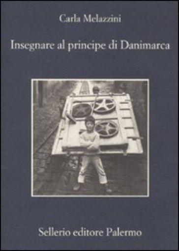 Insegnare al principe di Danimarca - Carla Melazzini | Rochesterscifianimecon.com