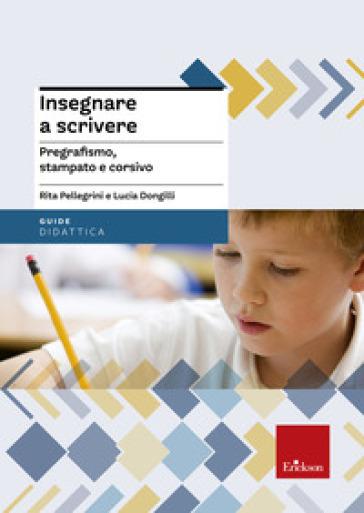 Insegnare a scrivere. Pregrafismo, stampato e corsivo. Con CD-ROM - Rita Pellegrini |