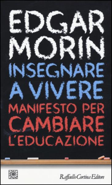 Insegnare a vivere. Manifesto per cambiare l'educazione - Edgar Morin  