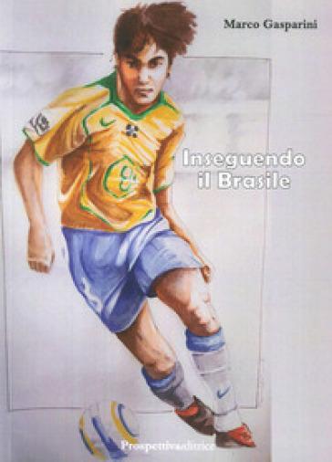 Inseguendo il Brasile - Marco Gasparini pdf epub