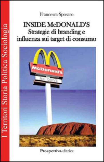 Inside Mc Donald's. Strategie di branding e influenza sui target di consumo - Francesca Sposaro pdf epub