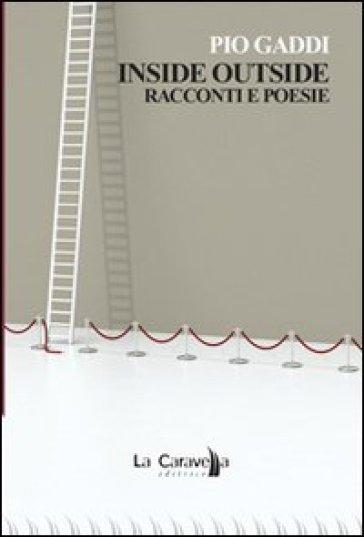 Inside outside. Racconti e poesie - Pio Gaddi |