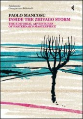 Inside the Zhivago storm. The editorial adventures of Pasternak s masterpiece
