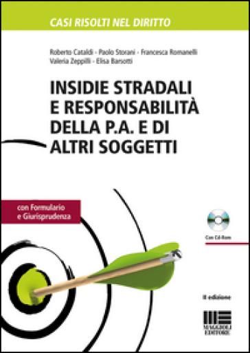 Insidie stradali e responsabilità della P.A. e di altri soggetti. Con formulario e giurisprudenza. Con CD-ROM - Roberto Cataldi  
