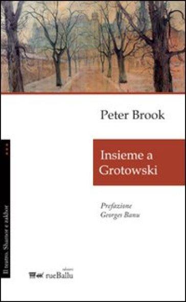 Insieme a Grotowski - Peter Brook  