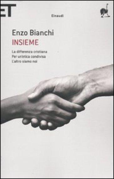 Insieme: La differenza cristiana. Per un'etica condivisa. L'altro siamo noi - Enzo Bianchi | Rochesterscifianimecon.com