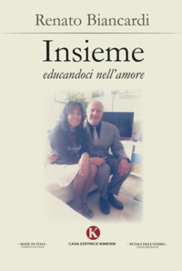 Insieme educandoci nell'amore - Renato Biancardi  