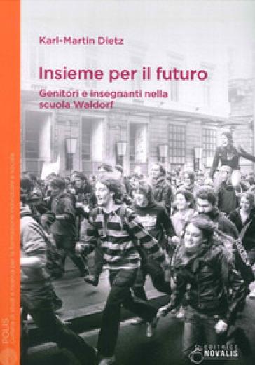 Insieme per il futuro. Genitori e insegnanti nella scuola Waldorf - Karl-Martin Dietz | Thecosgala.com