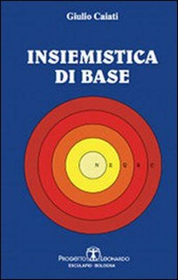 Insiemistica di base - Giulio Caiati |