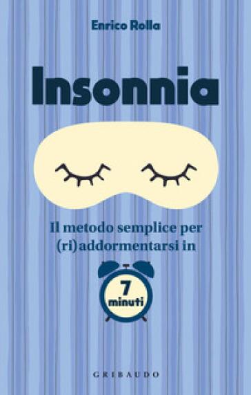 Insonnia. Il metodo semplice per (ri)addormentarsi in 7 minuti - Enrico Rolla   Ericsfund.org