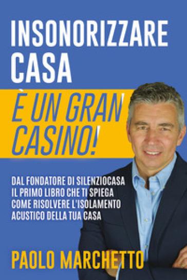 Insonorizzare casa è un gran casino! - Paolo Marchetto   Rochesterscifianimecon.com