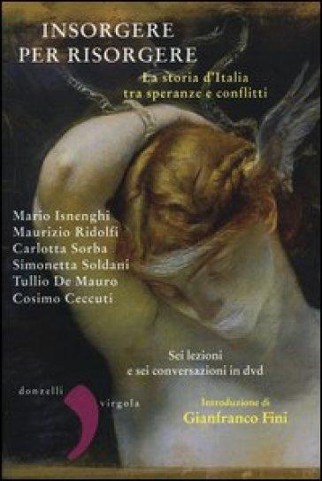 Insorgere per risorgere. La storia d'Italia tra speranze e conflitti. Con DVD - Gianfranco Fini |
