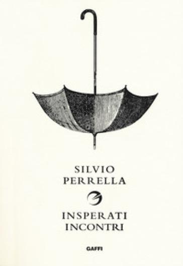 Insperati incontri - Silvio Perrella  