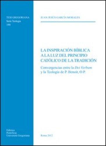 Inspiracion biblica a la luz del principio catolico de la tradicion. Convergencias entr la Dei Verbum y la Teologia de P. Ben - Juan J. Garcia Morales |