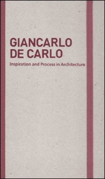 Inspiration and process in architecture. Giancarlo De Carlo - M. Schubert |