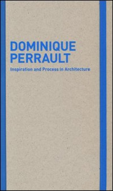 Inspiration and process in architecture. Dominique Perrault - M. Schubert |