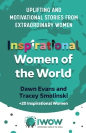 Inspirational Women of the World: Uplifting and Motivational Stories from Extraordinary Women