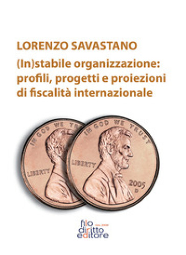 (In)stabile organizzazione: profili, rogetti e proiezioni di fiscalità internazionale - Lorenzo Savastano |