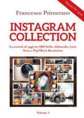 Instagram collection. La società di oggi tra 1000 selfie, didascalie, love story e pop-rock revolution. 1.
