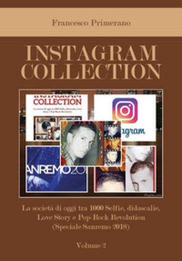 Instagram collection. La società di oggi tra 1000 selfie, didascalie, love story e pop-rock revolution. 2: Speciale Sanremo 2018