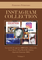 Instagram collection. La società di oggi tra 1000 selfie, didascalie, love story e pop-rock revolution. 2: Speciale Sanremo 2018