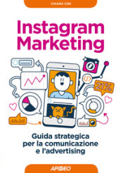 Instagram marketing. Guida strategica per la comunicazione e l advertising