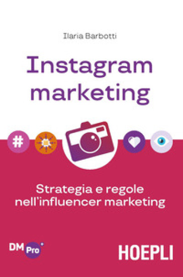 Instagram marketing. Strategia e regole nell'influencer marketing - Ilaria Barbotti |