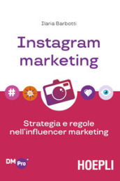 Instagram marketing. Strategia e regole nell influencer marketing