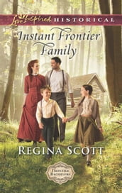 Instant Frontier Family (Mills & Boon Love Inspired Historical) (Frontier Bachelors, Book 4)
