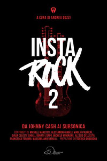 Instarock. 2: Da Johnny Cash ai Subsonica - A. Gozzi |