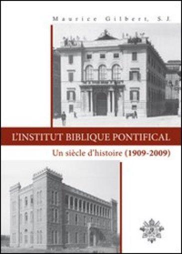 L'Institut Biblique Pontifical. Un siècle d'histoire (1909-2009) - Maurice Gilbert |