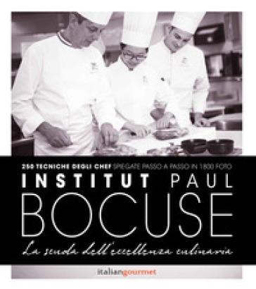 Institute Paul Bocuse. La scuola dell'eccellenza culinaria - Paul Bocuse |