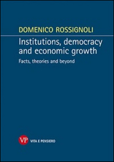 Institutions, democracy and economic growth. Facts, theories and beyond