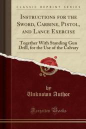 Instructions for the Sword, Carbine, Pistol, and Lance Exercise