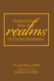 Instructions into the Realms of Consciousness