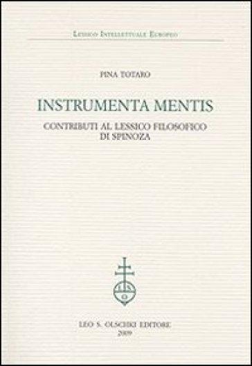Instrumenta mentis. Contributi al lessico filosofico di Spinoza - Pina Totaro  