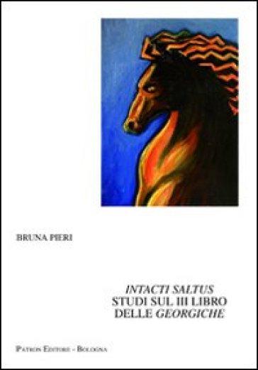 Intacti saltus. Studi sul 3° libro delle Georgiche - Bruna Pieri  