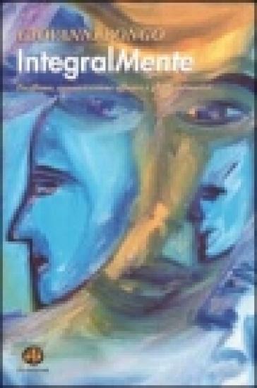 Integralmente. Pacifismo, comunicazione efficace e giochi formativi - Giovanni Bongo   Kritjur.org