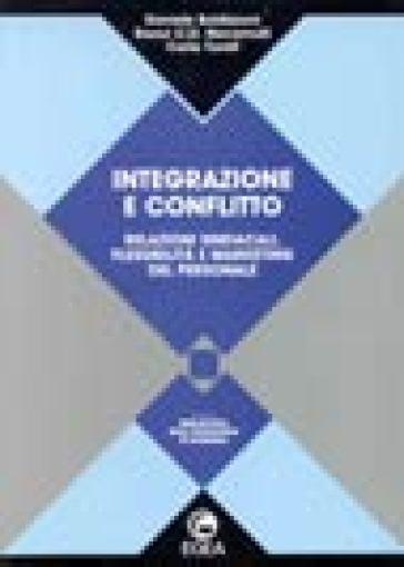 Integrazione e conflitto. Relazioni sindacali, flessibilità e marketing del personale - Daniele Boldizzoni | Thecosgala.com