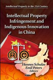 Intellectual Property Infringement & Indigenous Innovation in China