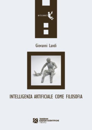Intelligenza artificiale come filosofia - Giovanni Landi |