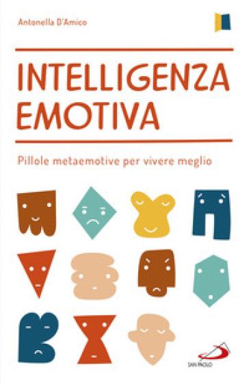 Intelligenza emotiva. Pillole metaemotive per vivere meglio - Antonella D'Amico |